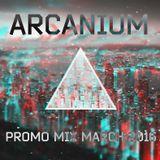 ARCANIUM - Promo Mix March 2016