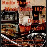 Radio Show/Music Radio 102.1  (15 March 2014)  by Dinos k.