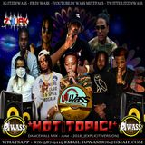 DJ WASS - HOT TOPIC_DANCEHALL MIX_JUNE 2018_(EXPLICIT VERSION)