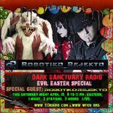 Dark Sanctuary Radio (Evil Easter Special) 4-19-14 GUEST: ROBOTIKO REJEKTO