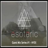 Esoteric Guest Series #1 - Nyex