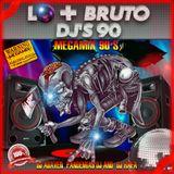 LO + BRUTO DJ'S 90 MEGAMIX BY Dj Daven Pandemias Dj & Dj Rafa