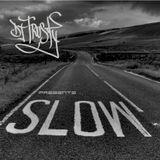 DJ TRUSTY Presents SLOW IT