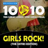 Soundwaves 10@10 #139: Girls Rock! (The Sixties Edition)