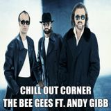 The Bee Gees ft. Andy Gibb ( A Chill Out Collection)