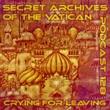 Crying for Leaving - Secret Archives of the Vatican Podcast 128