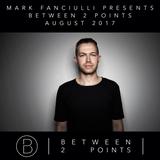 Mark Fanciulli Presents Between 2 Points | August 2017