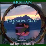 AKSHAN -- Progressive Chill live (part one)