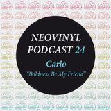 Neovinyl Podcast 24 - Carlo - Boldness Be My Friend