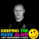 Keeping The Rave Alive Episode 407 feat. J-Trax