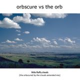 Orbscure vs the Orb - Little Fluffy Clouds [orbscured by the clouds extended mix]