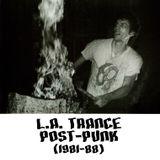 L.A. Trance Post-Punk (1981-88)