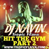 DJ NAVIN HIT THE GYM PART 2 - TROPIC FLAVA