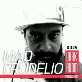 DARK ROOM Podcast 0025: Mad Crudelio