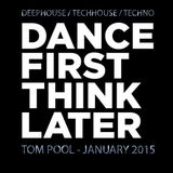 TOM POOL - DANCE FIRST, THINK LATER - JANUARY 2015