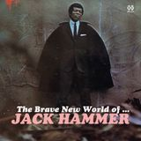 The Brave New World of JACK HAMMER