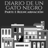 Diario de un Gato Negro  | Parte I: Reencarnación