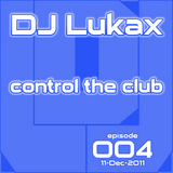 DJ Lukax - Control the club episode 004 (11-Dec-2011)