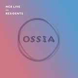 Ossia - Thursday 17th August 2017 - MCR Live Residents