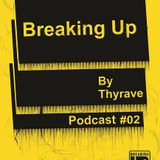 Podcast#02 Breakingup By Thyrave
