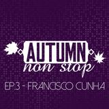 AUTUMN NON STOP EP.3 - FRANCISCO CUNHA