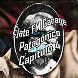 Éjate FM! Garage Patagónico Capítulo 4