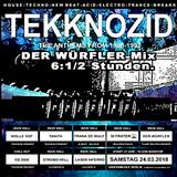 DER WÜRFLER - MIX 6,5 Stunden TEKKNOZID 24.03.2018 Griessmühle