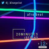 20 Minute Rewind | Afrobeat Edition | 12.10.2018 |