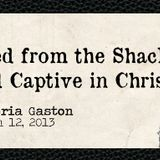 Freed from the Shackles, Held Captive in Christ
