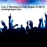 Live @ Bootleg DJ Cafe Saigon 27.06.2013