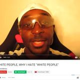 "Debating That Black YouTuber Who Made the ""Why I Hate White People"" Video"