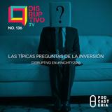Disruptivo No. 136 - Las Típicas preguntas de la inversión