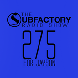 The Subfactory Radio Show #275 For Jayson