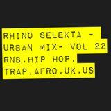 Rhino Selekta - Urban Mix vol. 22 (RNB, HIP HOP, TRAP, AFRO, DANCEHALL, UK, US)