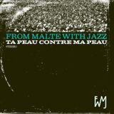 From Malte With Jazz - Vol. 2: Ta Peau Contre Ma Peau