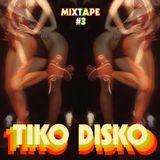 Tiko Disko: Mixtape #3