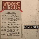WE WANT CIRCUS SPIN MASTER A-1 Live Set (45min) Nov.4th 2018