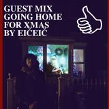 GUEST MIX GOING HOME FOR XMAS BY EIČEIČ
