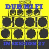 Dub Hi Fi In Session 27