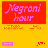 Negroni Hour Nr. 01 w/ Public Possession (V)