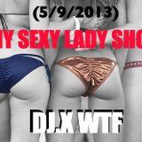 DJ.X WTF MY SEXY LADY SHOW (5/9/2013)