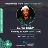 Bridges For Music - The Bridges Show #014 - Echo Deep