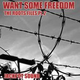Jackpot Sound - Want Some Freedom - The Roots Files Pt.2