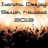 SESIÓN NAVIDAD 2013 - IVANCHU DJ