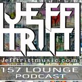 157 LOUNGE PODCAST MAY 2017 - RESIDENT DJ JEFF TRITT