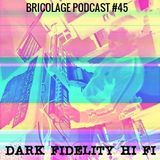 Bricolage Podcast #45 : Dark Fidelity Hi Fi (Live Set for RSD 2019)