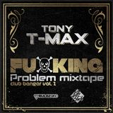 DJ TONY T-MAX - FUCKING PROBLEM MIXTAPE   VOL. 2