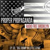 "Proper Propaganda Ep. 131, ""Big Trump in Little Gyna"""