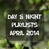 Day & Night Playlists | April 2014