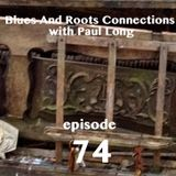 Blues And Roots Connections, with Paul Long: episode 74